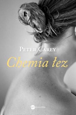 Peter Carey - Chemia łez / Peter Carey - The Chemistry of Tears