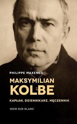 Philippe Maxence - Maksymilian Kolbe – kapłan, dziennikarz, męczennik / Philippe Maxence - Maximilien Kolbe : Prêtre, journaliste et martyr (1894-1941)