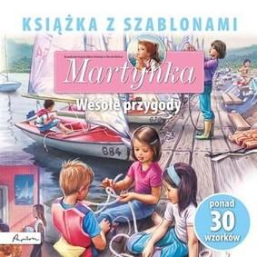 Martynka. Wesołe przygody. Książka z szablonami