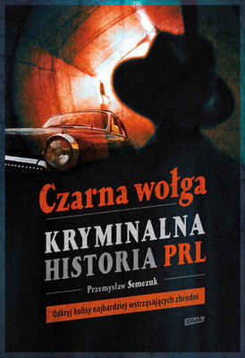Przemysław Semczuk - Czarna wołga. Kryminalna historia PRL