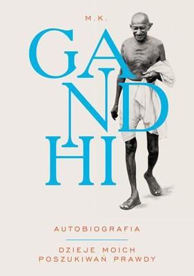 Mahatma Gandhi - Autobiografia. Dzieje moich poszukiwań prawdy / Mahatma Gandhi - Autobiography: The Story of my Experiments with Truth
