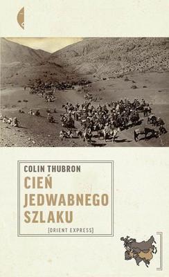 Colin Thubron - Cień Jedwabnego Szlaku