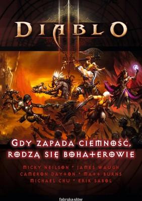 Diablo 3. Gdy zapada ciemność, rodzą się bohaterowie / Diablo 3. Heroes Rise, Darkness Falls