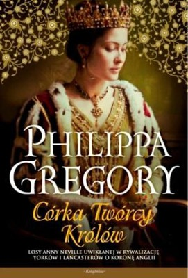 Philippa Gregory - Córka Twórcy Królów / Philippa Gregory - The Kingmaker's Daughter