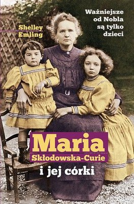 Shelley Emling - Maria Skłodowska-Curie i jej córki / Shelley Emling - Marie Curie and her Daughters
