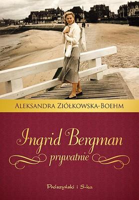 Aleksandra Ziółkowska-Boehm - Ingrid Bergaman prywatnie