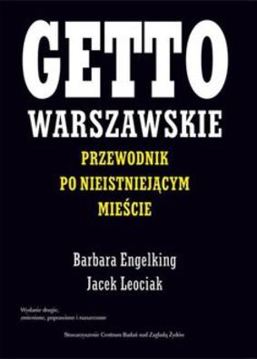 Barbara Engelking, Jacek Leociak - Getto warszawskie. Przewodnik po nieistniejącym mieście