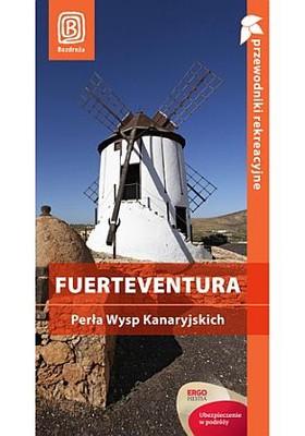 Berenika Wilczyńska - Fuerteventura. Perła Wysp Kanaryjskich. Przewodnik rekreacyjny