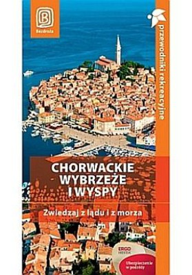 Chorwackie wybrzeże i wyspy. Zwiedzaj z lądu i z morza. Przewodnik rekreacyjny