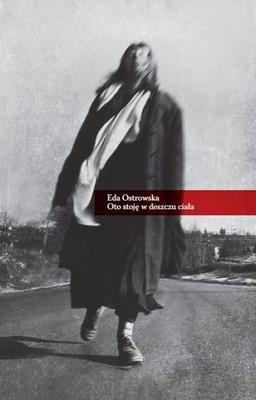 Eda Ostrowska - Oto stoję w deszczu ciała