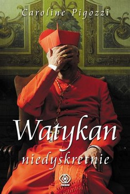 Caroline Pigozzi - Watykan niedyskretnie / Caroline Pigozzi - Le Vatican Indiscret