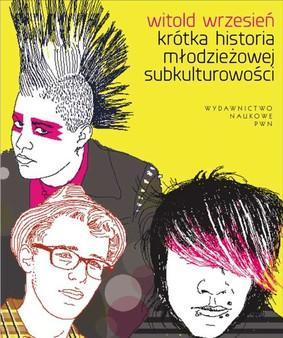 Witold Wrzesień - Krótka historia młodzieżowej subkulturowości