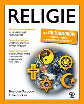 Brandon Toropov, Luke Buckles - Religie dla żółtodziobów / Brandon Toropov, Luke Buckles - The Complete Idiot's Guide to the World's Religions