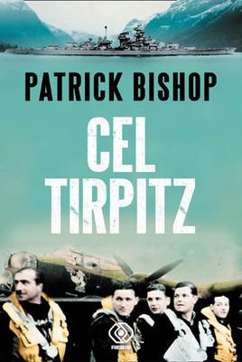 Patrick Bishop - Cel Tirpitz / Patrick Bishop - Target Tirpitz
