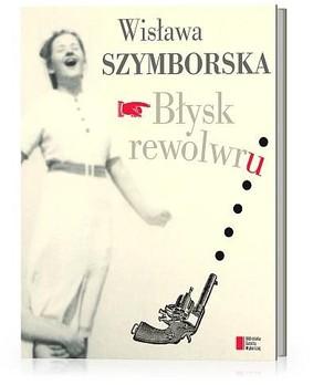Wisława Szymborska - Błysk rewolwru