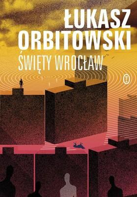 Łukasz Orbitowski - Święty Wrocław