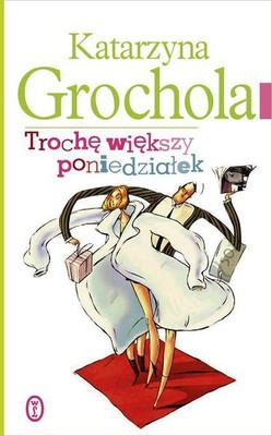 Katarzyna Grochola - Trochę większy poniedziałek
