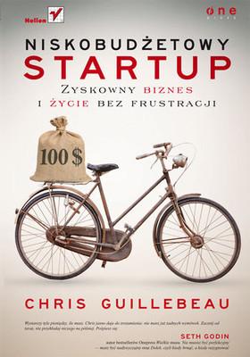 Chris Guillebeau - Niskobudżetowy startup. Zyskowny biznes i życie bez frustracji