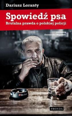 Dariusz Loranty, Aleksander Majewski - Spowiedź psa. Brutalna prawda o polskiej policji