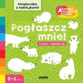 Marta Krzywicka - Pogłaszcz mnie. Akademia mądrego dziecka