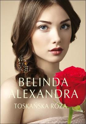 Belinda Alexandra - Toskańska róża / Belinda Alexandra - Tuscan rose