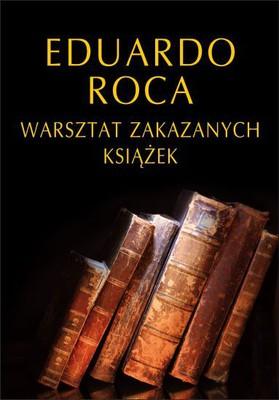 Eduardo Roca - Warsztat zakazanych książek / Eduardo Roca - El Taller De Los Libros Prohibidios