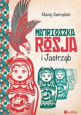 Maciej Jastrzębski - Matrioszka Rosja i Jastrząb