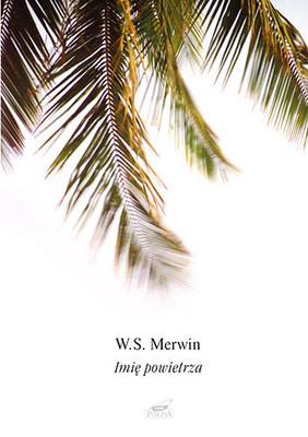 W.S Merwin - Imię powietrza