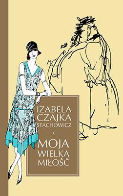 Izabela Czajka-Stachowicz - Moja wielka miłość
