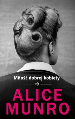 Alice Munro - Miłość dobrej kobiety