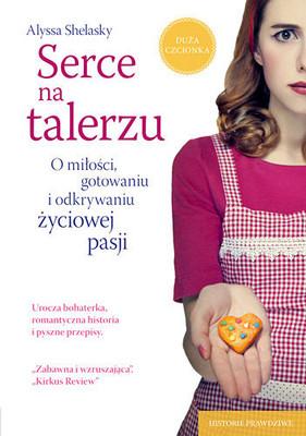 Alyssa Shelasky - Serce na talerzu. O miłości, gotowaniu i odkrywaniu życiowej pasji