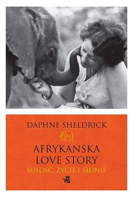 Daphne Sheldrick - Afrykańska Love Story / Daphne Sheldrick - Love, Life and Elephants: An African Love Story
