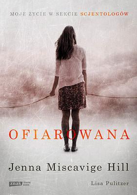 Jenna Miscavige Hill - Ofiarowana. Moje życie w sekcie scjentologów / Jenna Miscavige Hill - Beyond Belief: My Secret Life Inside Scientology and My Harrowing Escape