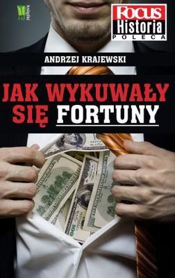 Andrzej Krajewski - Jak wykuwały sie fortuny