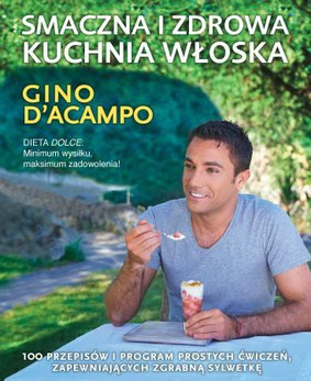 Gino D'Acampo - Smaczna i zdrowa kuchnia włoska