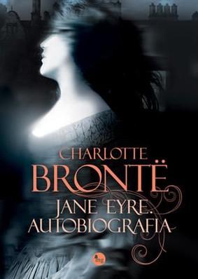 Charlotte Bronte - Jane Eyre. Autobiografia / Charlotte Bronte - Jane Eyre