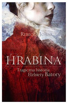 Rebecca Johns - Hrabina. Tragiczna historia Elżbiety Batory / Rebecca Johns - The Countess