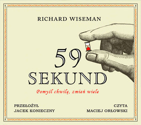 Richard Wiseman - 59 sekund. Pomyśl chwilę, zmień wiele / Richard Wiseman - 59 Seconds. Think a Little, Change a Lot
