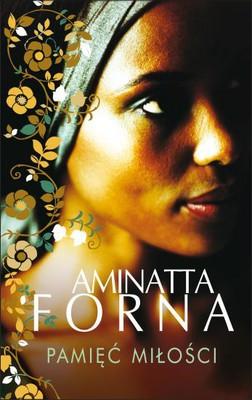 Aminatta Forna - Pamięć miłości / Aminatta Forna - The Memory Of Love