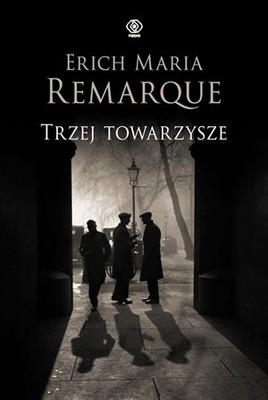 Erich Maria Remarque - Trzej Towarzysze / Erich Maria Remarque - Drei Kameraden