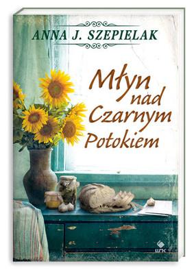 Anna Szepielak - Młyn nad Czarnym Potokiem