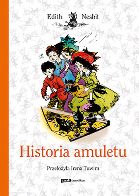Edith Nesbit - Historia amuletu / Edith Nesbit - The Story of the Amulet