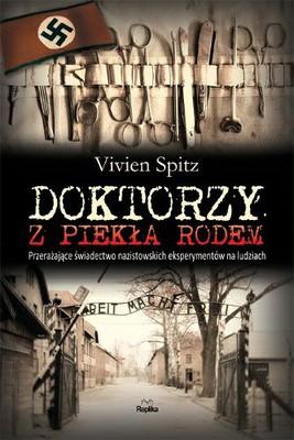Vivien Spitz - Doktorzy z Piekła Rodem / Vivien Spitz - Doctors from Hell: The Horrific Account of Nazi Experiments on Humans