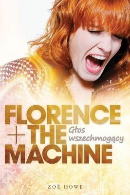 Zoe Howe - Florence + The Machine. Głos wszechmogący
