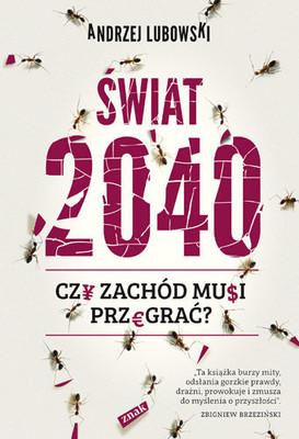 Andrzej Lubowski - Świat 2040. Czy zachód musi przegrać?