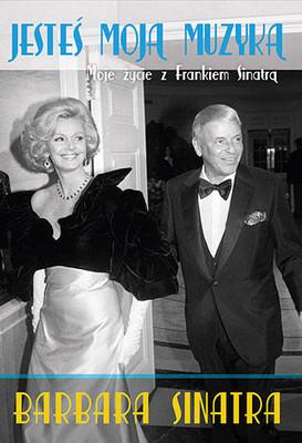 Barbara Sinatra - Jesteś moją muzyką. Moje życie z Frankiem Sinatrą / Barbara Sinatra - Lady Blue Eyes