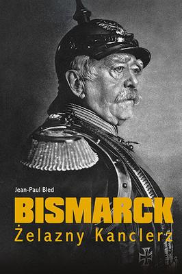 Jean-Paul Bled - Bismarck. Żelazny kanclerz / Jean-Paul Bled - Bismarck
