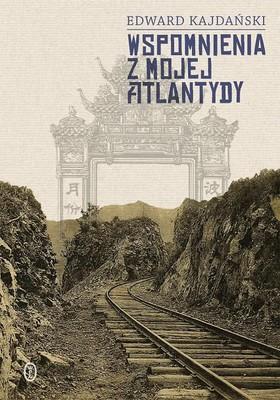 Edward Kajdański - Wspomnienia z mojej Atlantydy