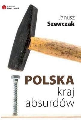 Janusz Szewczak - Polska, kraj absurdów