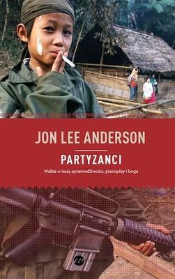 Jon Lee Anderson - Partyzanci / Jon Lee Anderson - Guerrillas. Journeys in the Insurgent World